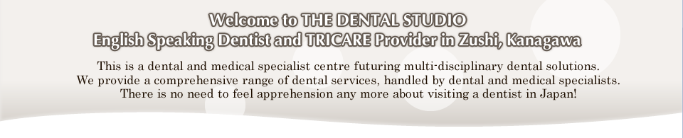 Welcome to THE DENTAL STUDIO English Speaking Dentist and TRICARE Provider in Zushi, Kanagawa